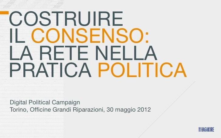 COSTRUIREIL CONSENSO:LA RETE NELLAPRATICA POLITICADigital Political CampaignTorino, Officine Grandi Riparazioni, 30 maggio ...