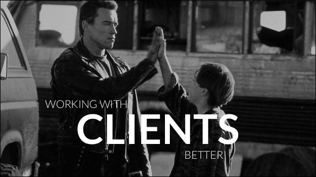 WORKING WITH  CLIENTS BETTER