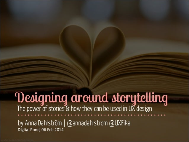 Designing around storytelling The power of stories & how they can be used in UX design by Anna Dahlström | @annadahlstrom ...