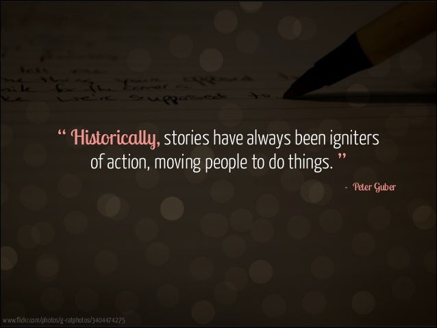 """"""" Historically, stories have always been igniters  of action, moving people to do things. """" - Peter Guber  www.flickr.co..."""