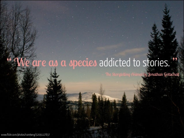 """"""" We are as a species addicted to stories. """" - The Storytelling Animal by Jonathan Gottschall  www.flickr.com/photos/namk..."""