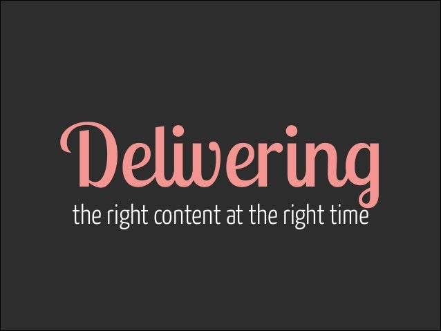 Delivering  the right content at the right time