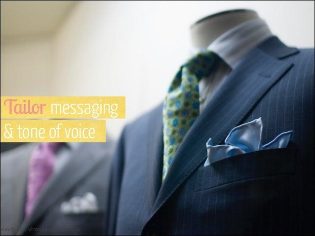 Tailor messaging  & tone of voice  www.flickr.com/photos/pgoyette/168076182
