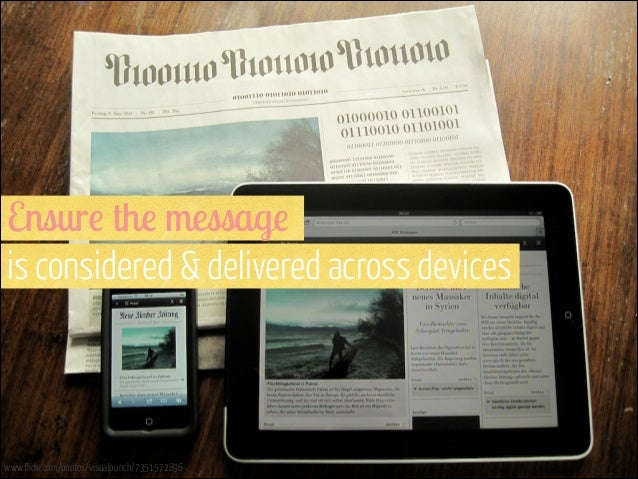 Ensure the message  is considered & delivered across devices  www.flickr.com/photos/visualpunch/7351572896
