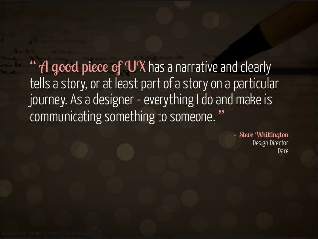 """"""" A good piece of UX has a narrative and clearly tells a story, or at least part of a story on a particular journey. As a ..."""