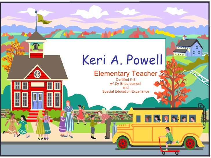 Keri A. Powell Elementary Teacher Certified K-8 w/ ZA Endorsement and Special Education Experience