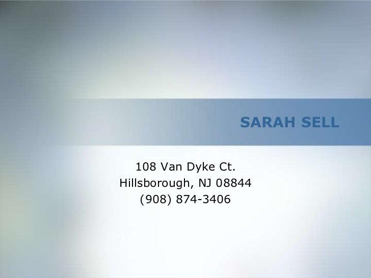 SARAH SELL<br />108 Van Dyke Ct. <br />Hillsborough, NJ 08844 <br />(908) 874-3406<br />