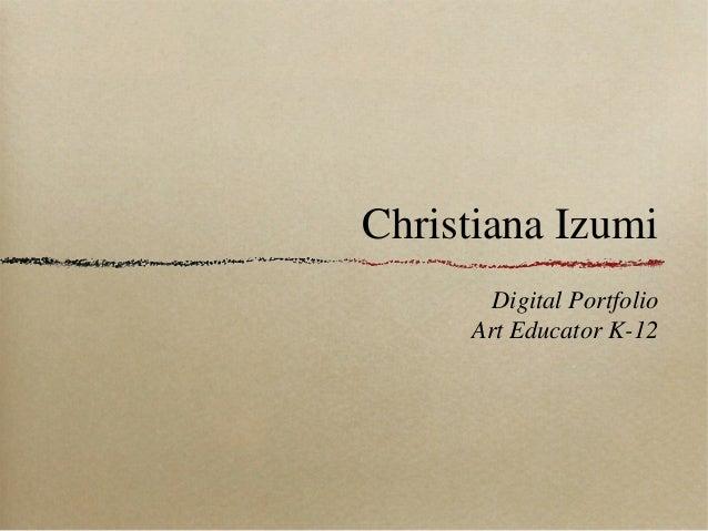 Christiana IzumiDigital PortfolioArt Educator K-12