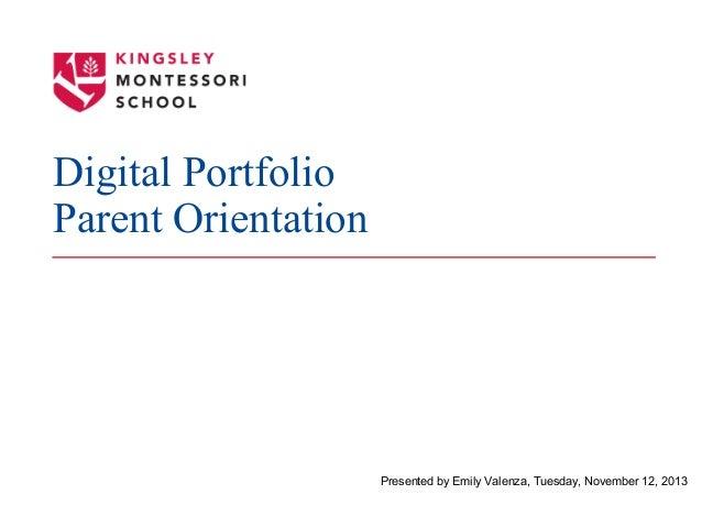 Digital Portfolio Parent Orientation  Presented by Emily Valenza, Tuesday, November 12, 2013