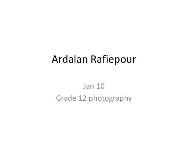 Ardalan Rafiepour Jan 10 Grade 12 photography