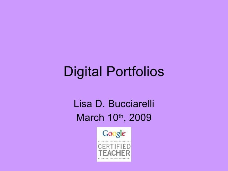 Digital Portfolios Lisa D. Bucciarelli March 10 th , 2009