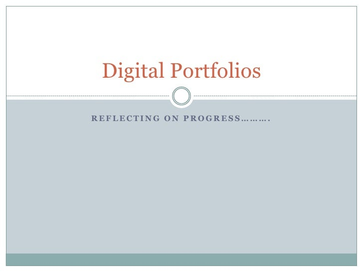 Reflecting on progress……….<br />Digital Portfolios<br />