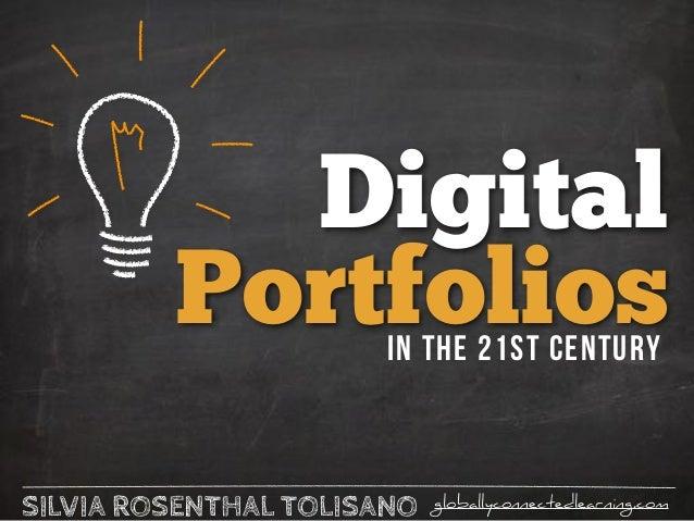 SILVIA ROSENTHAL TOLISANO globallyconnectedlearning.com Digital Portfoliosin the 21st Century