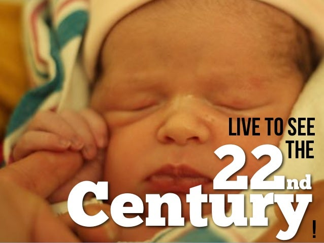 22nd Live to See the !Century