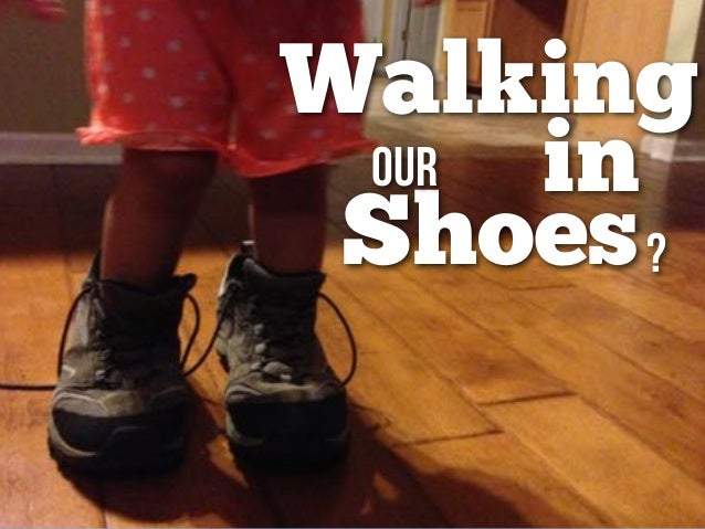 Walking in Shoes our ?