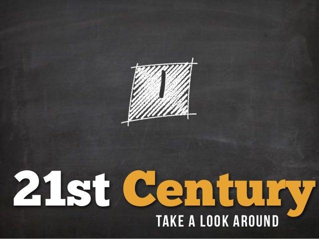 1 21st CenturyTake a Look Around