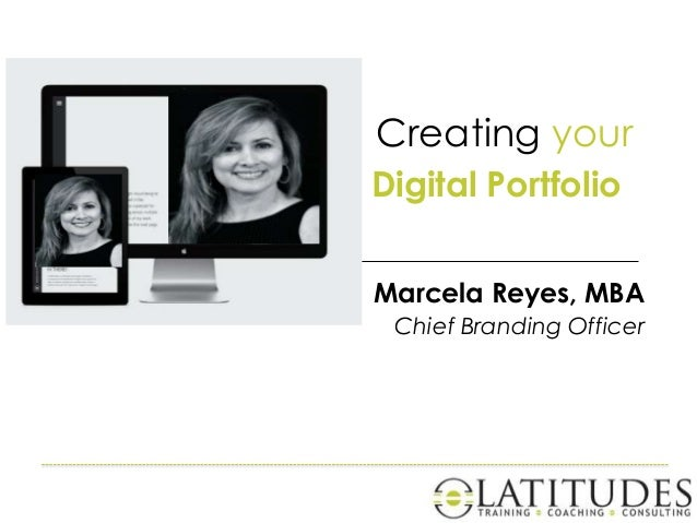 Creating your Digital Portfolio Marcela Reyes, MBA Chief Branding Officer