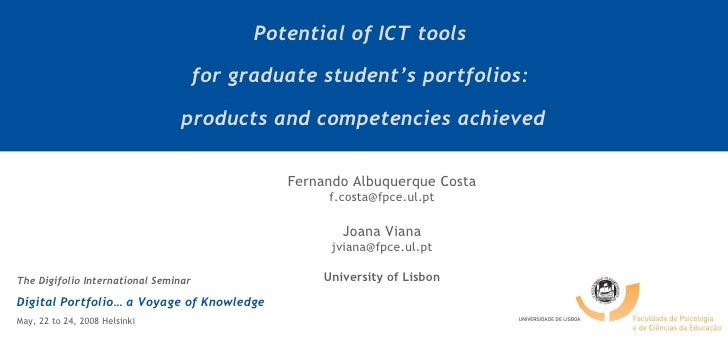 Potential of ICT tools  for graduate student's portfolios:  products and competencies achieved Fernando Albuquerque Costa ...