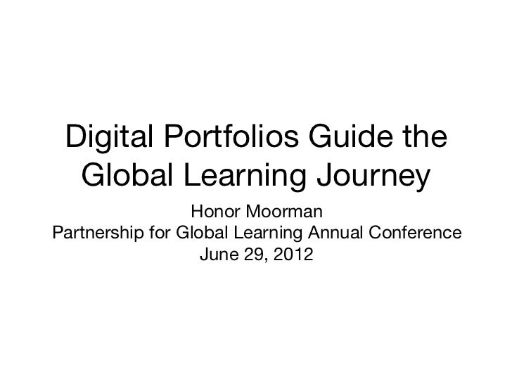 Digital Portfolios Guide the  Global Learning Journey                 Honor MoormanPartnership for Global Learning Annual ...