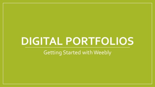 DIGITAL PORTFOLIOS Getting Started withWeebly