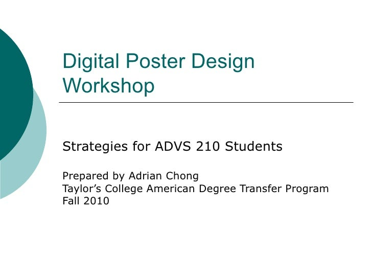 Digital Poster Design Workshop Strategies for ADVS 210 Students Prepared by Adrian Chong Taylor's College American Degree ...