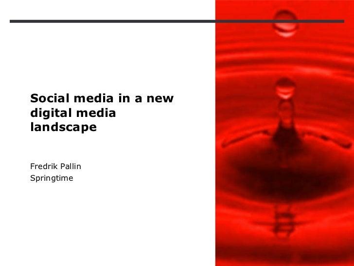 Social media in a new digital media landscape Fredrik Pallin Springtime