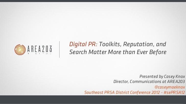 Digital PR: Toolkits, Reputation, andSearch Matter More than Ever Before                                 Presented by Case...