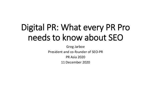 Digital PR: What every PR Pro needs to know about SEO Greg Jarboe President and co-founder of SEO-PR PR Asia 2020 11 Decem...