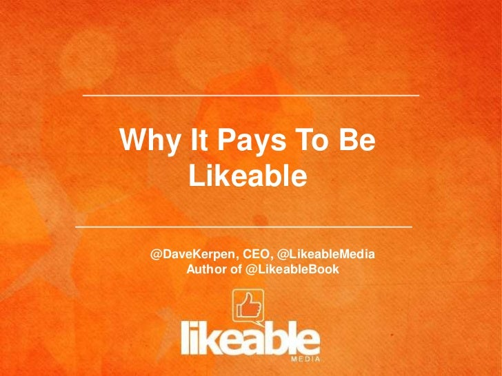 Why It Pays To Be    Likeable  @DaveKerpen, CEO, @LikeableMedia      Author of @LikeableBook