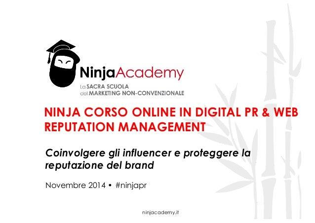 NINJA CORSO ONLINE IN DIGITAL PR & WEB  REPUTATION MANAGEMENT  Coinvolgere gli influencer e proteggere la  reputazione del...