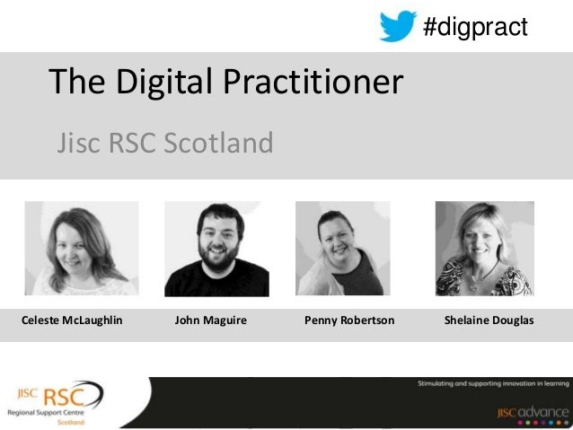 #digpract    The Digital Practitioner      Jisc RSC ScotlandCeleste McLaughlin   John Maguire   Penny Robertson    Shelain...