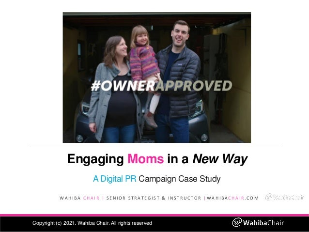 Engaging Moms in a New Way A Digital PR Campaign Case Study W A H I B A C H A I R | S E N I O R S T R A T E G I S T & I N ...