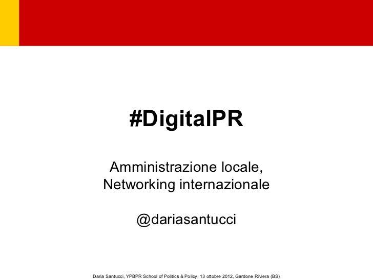 #DigitalPR     Amministrazione locale,    Networking internazionale                    @dariasantucciDaria Santucci, YPBPR...