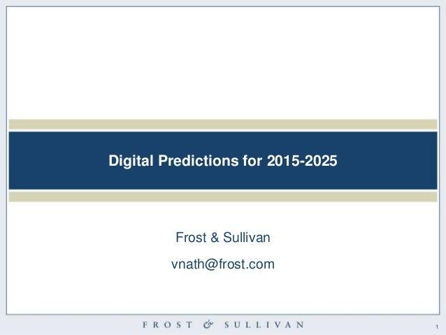 11 Digital Predictions for 2015-2025 Frost & Sullivan vnath@frost.com