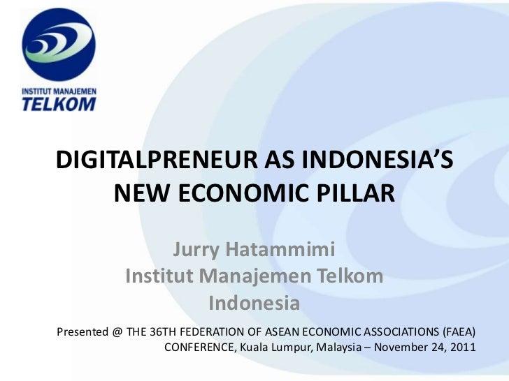 DIGITALPRENEUR AS INDONESIA'S     NEW ECONOMIC PILLAR                 Jurry Hatammimi           Institut Manajemen Telkom ...