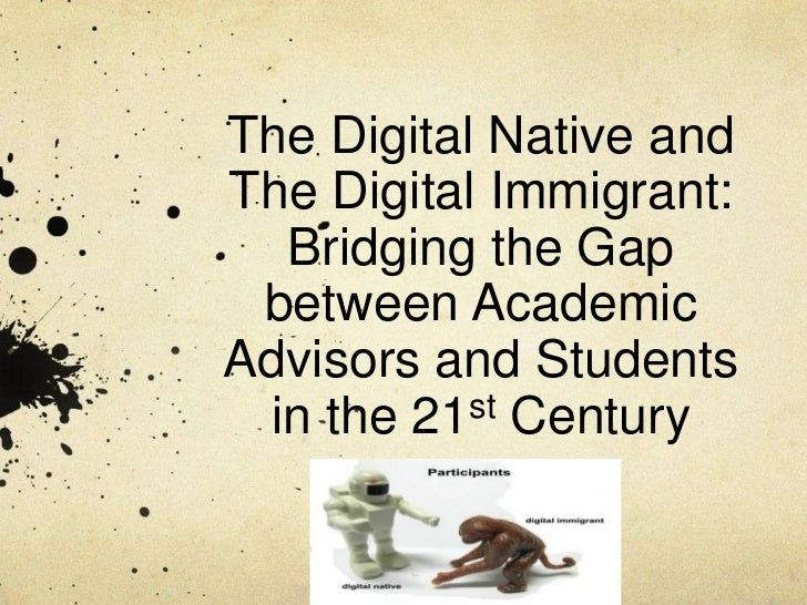 The Digital Native andThe Digital Immigrant:  Bridging the Gap between AcademicAdvisors and Students in the 21st Century