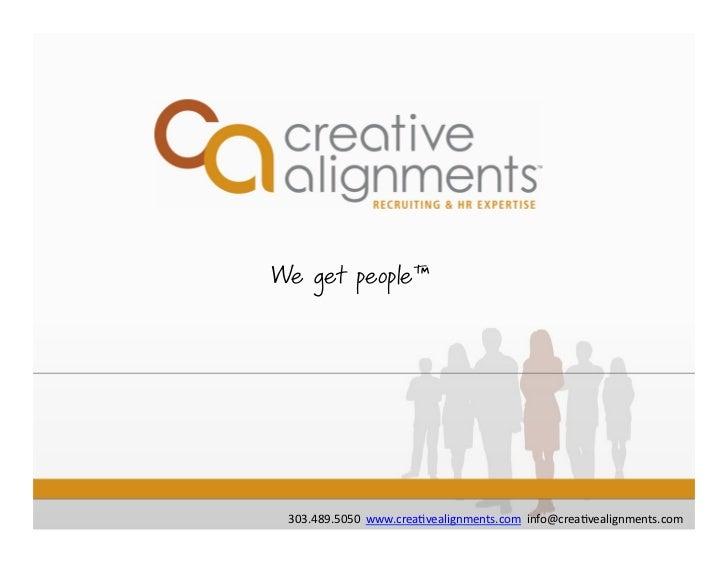 We get people™ 303.489.5050  www.crea.vealignments.com  info@crea.vealignments.com
