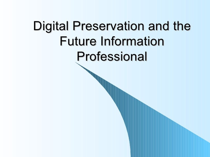 Digital Preservation and the Future Information Professional