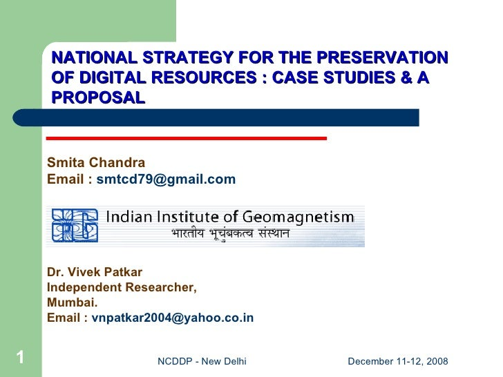 NATIONAL STRATEGY FOR THE PRESERVATION OF DIGITAL RESOURCES : CASE STUDIES & A PROPOSAL Smita Chandra Email :  [email_addr...