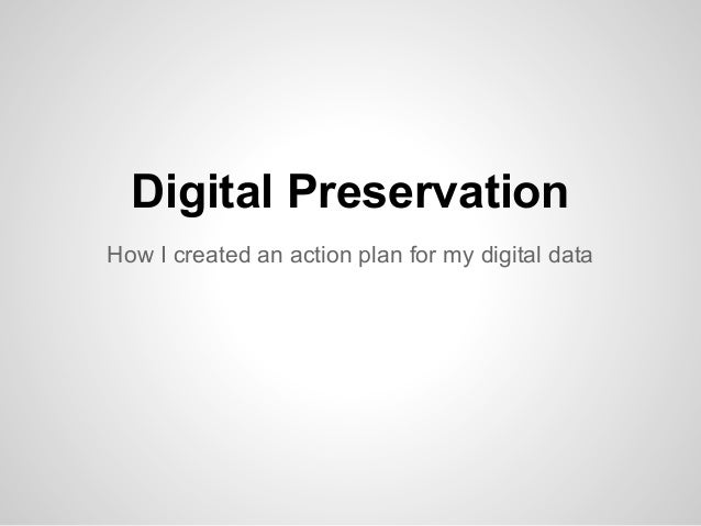 Digital PreservationHow I created an action plan for my digital data