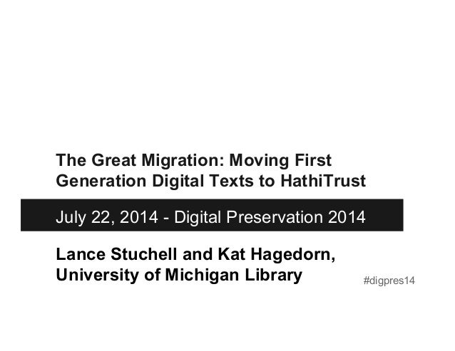 Lance Stuchell and Kat Hagedorn, University of Michigan Library The Great Migration: Moving First Generation Digital Texts...