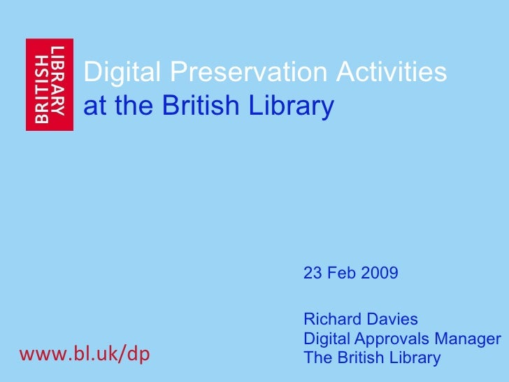 Richard Davies Digital Approvals Manager The British Library Digital Preservation Activities  at the British Library 23 Fe...
