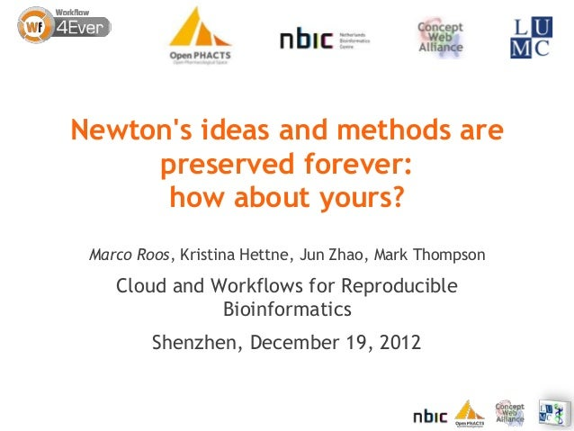 Newtons ideas and methods are     preserved forever:      how about yours? Marco Roos, Kristina Hettne, Jun Zhao, Mark Tho...