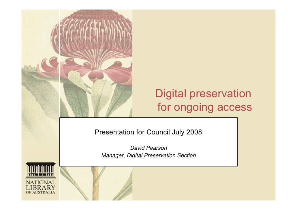 Digital preservation                       for ongoing accessPresentation for Council July 2008            David Pearson  ...