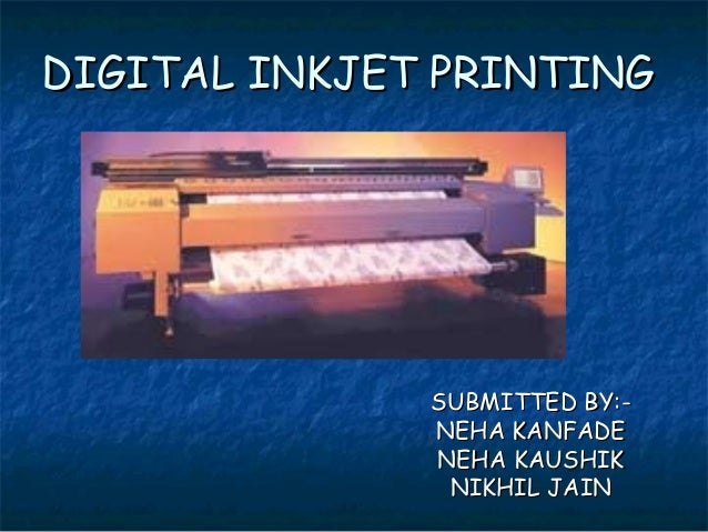 DIGITAL INKJET PRINTINGDIGITAL INKJET PRINTINGSUBMITTED BY:-SUBMITTED BY:-NEHA KANFADENEHA KANFADENEHA KAUSHIKNEHA KAUSHIK...