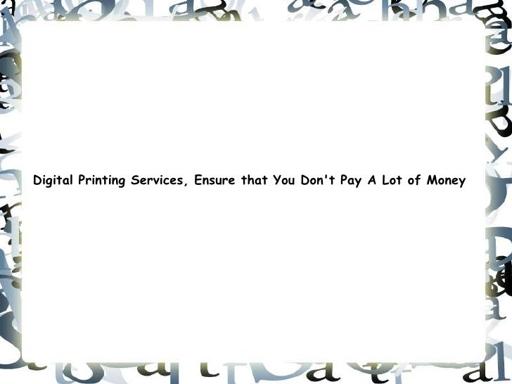 Digital Printing Services, Ensure that You Dont Pay A Lot of Money