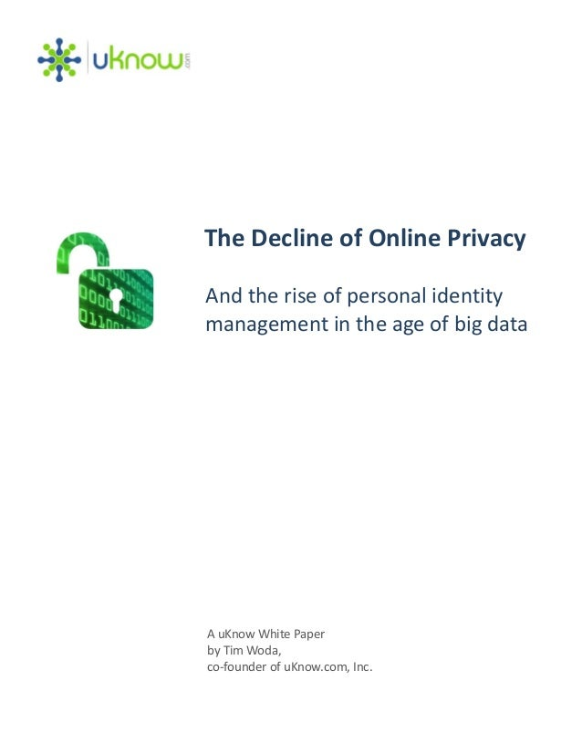 A uKnow White Paper by Tim Woda, co‐founder of uKnow.com, Inc. The Decline of Online Privacy And the rise of personal iden...