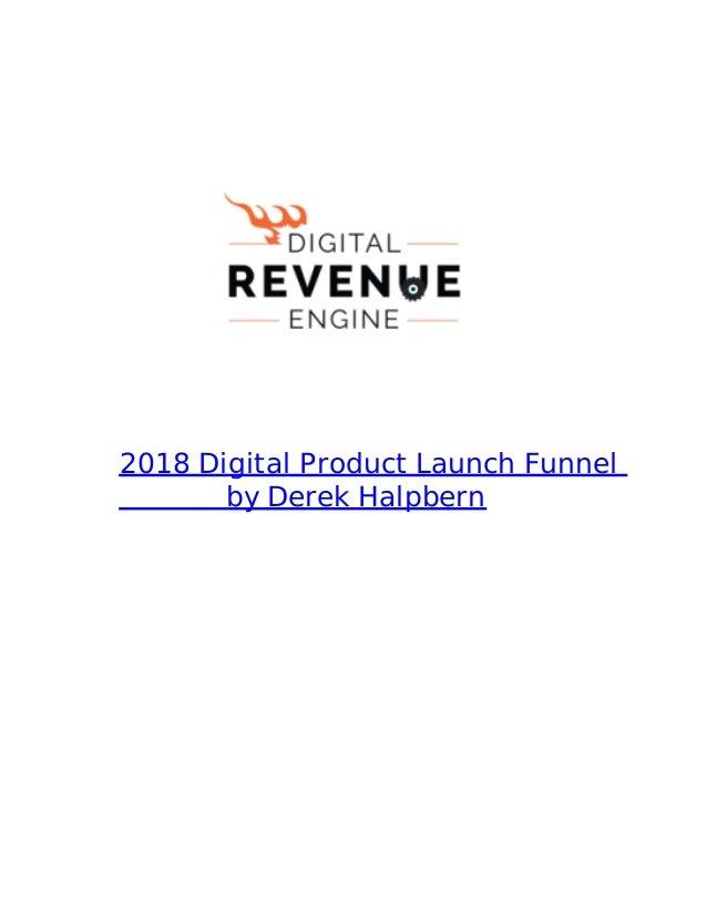 2018 Digital Product Launch Funnel by Derek Halpbern