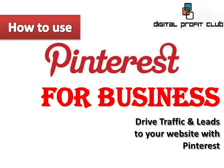 FOR BUSINESS      Drive Traffic & Leads      to your website with                  Pinterest