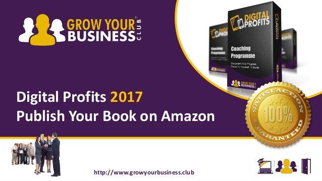 Digital Profits 2017 Publish Your Book on Amazon http://www.growyourbusiness.club